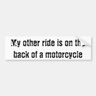 My other ride is on the back of a motorcycle car bumper sticker