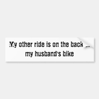 My other ride is on the back of my husband s bike bumper sticker