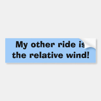My other ride is the relative wind! car bumper sticker