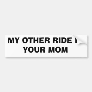 MY OTHER RIDE IS  YOUR MOM BUMPER STICKERS