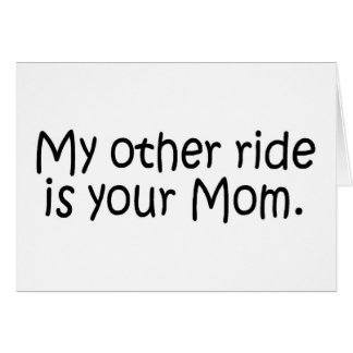 My Other Ride Is Your Mom Card
