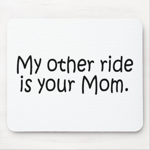 My Other Ride Is Your Mom Mouse Pad