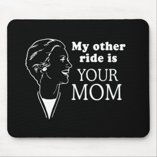 MY OTHER RIDE IS YOUR MOM MOUSE PADS