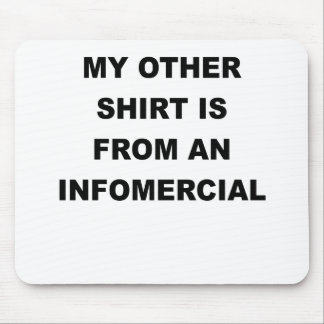 MY OTHER SHIRT IS FROM AN INFOMERCIAL.png Mouse Pad