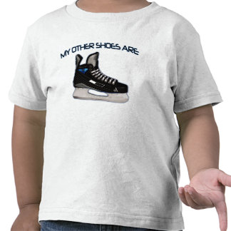 My other shoes are...hockey shoes! t shirts