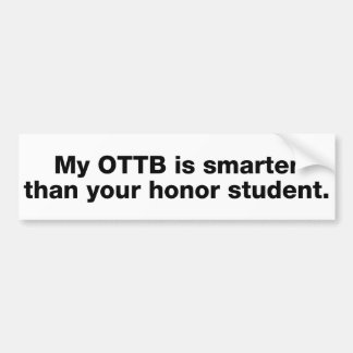 My OTTB is smarter than your honor student Bumper Stickers