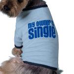 My Owner is Single Dog t shirt Doggie Tshirt