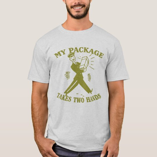 My Package Takes Two Hands T-Shirt