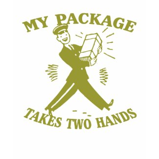 My Package Takes Two Hands shirt