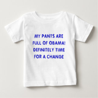 MY PANTS ARE FULL OF OBAMA! DEFINITELY TIME FOR... BABY T-Shirt