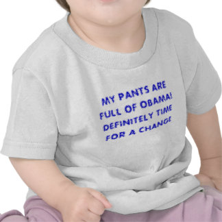 MY PANTS ARE FULL OF OBAMA! DEFINITELY TIME FOR... TSHIRTS