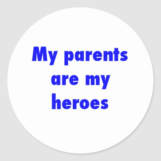 my parents are my heroes classic round sticker