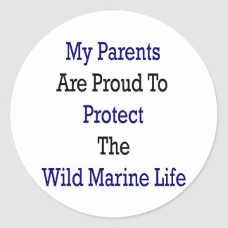 My Parents Are Proud To Protect The Wild Marine Li Classic Round Sticker