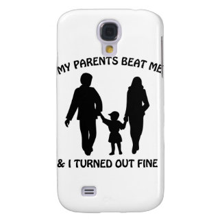 My Parents Beat Me And I Turned Out Fine Galaxy S4 Cover