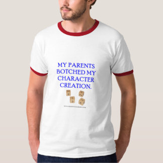 My Parents Botched My Character Creation T Shirt