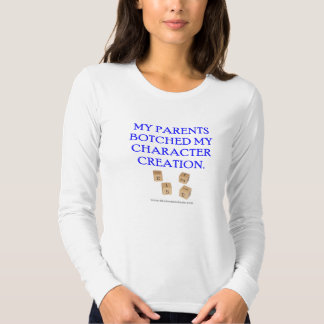My Parents Botched My Character Creation T-shirt