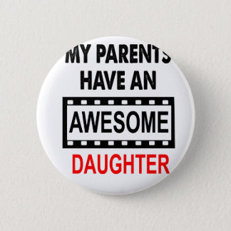 My Parents Have An Awesome Daughter Button