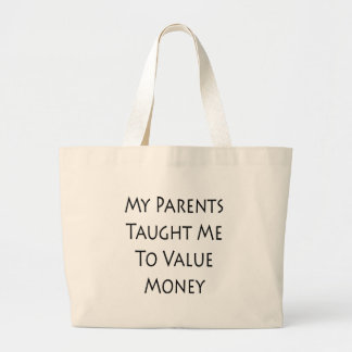 My Parents Taught Me To Value Money Bags