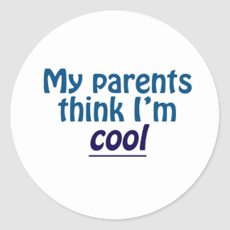 My Parents Think I'm Cool Classic Round Sticker