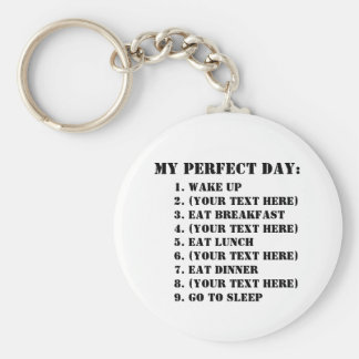 My Perfect Day Basic Round Button Keychain