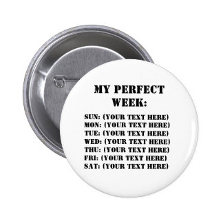 My Perfect Week Pinback Button