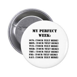 My Perfect Week Pinback Button