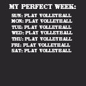 My Perfect Week - Play Volleyball shirt