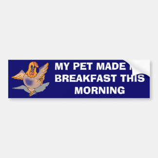 My Pet Made Me Breakfast Bumper Sticker Car Bumper Sticker