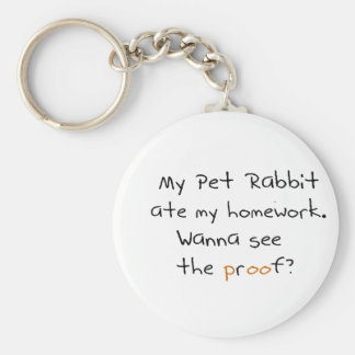My pet rabbit ate my homework. See proof? Keychains