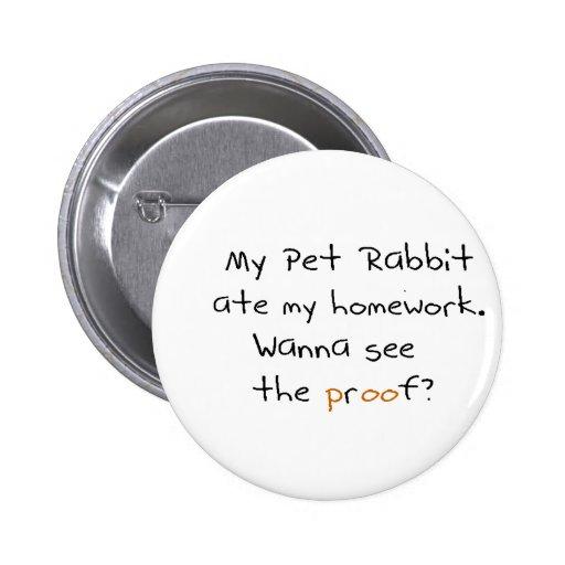 My pet rabbit ate my homework. See proof? Pin