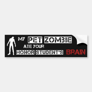 My Pet Zombie Ate Your Honor Student's Brain Bumper Sticker