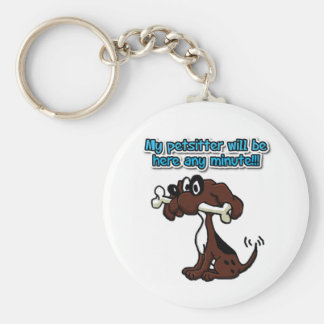 My Petsitter Will Be Here Any Minute! Keychain