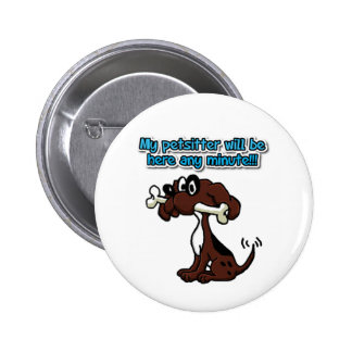 My Petsitter Will Be Here Any Minute! Pinback Button