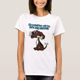 My Petsitter Will Be Here Any Minute! T-Shirt