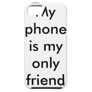 my phone is my only friend....case iPhone SE/5/5s case