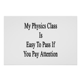 My Physics Class Is Easy To Pass If You Pay Attent Poster