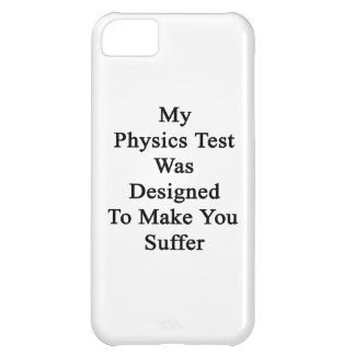 My Physics Test Was Designed To Make You Suffer Cover For iPhone 5C
