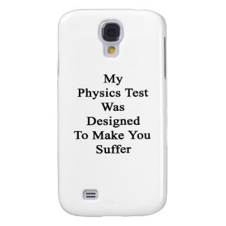 My Physics Test Was Designed To Make You Suffer Samsung Galaxy S4 Case