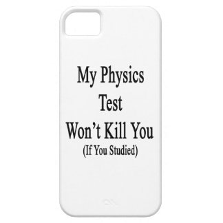 My Physics Test Won't Kill You If You Studied iPhone 5 Cases
