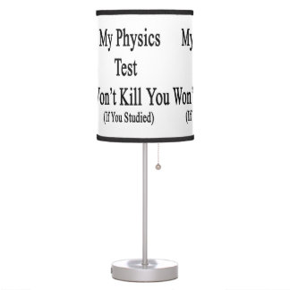 My Physics Test Won't Kill You If You Studied Desk Lamps