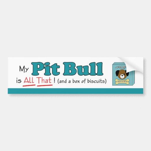 My Pit Bull is All That! Bumper Sticker