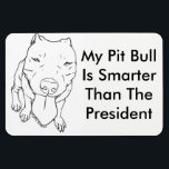 "My Pit Bull Is Smarter Than The President Magnet<br><div class=""desc"">Is your Pit Bull smarter than the President? Mine is! Tell other cars or just your kitchen with this 4&quot; x 6&quot; flexible magnet!</div>"