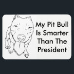 """My Pit Bull Is Smarter Than The President Magnet<br><div class=""""desc"""">Is your Pit Bull smarter than the President? Mine is! Tell other cars or just your kitchen with this 4&quot; x 6&quot; flexible magnet!</div>"""