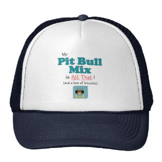 My Pit Bull Mix is All That! Trucker Hat
