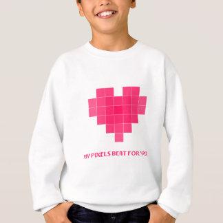 My pixels beat for you! sweatshirt