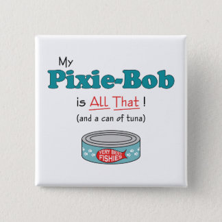 My Pixie-Bob is All That! Funny Kitty Pinback Button