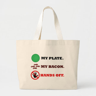 My Plate. My Bacon. Hands Off. Large Tote Bag
