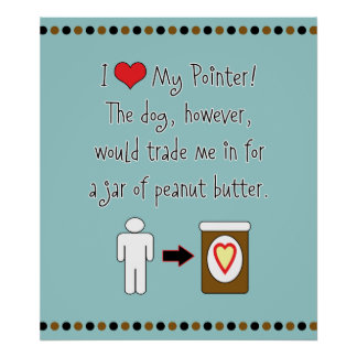 My Pointer Loves Peanut Butter Print