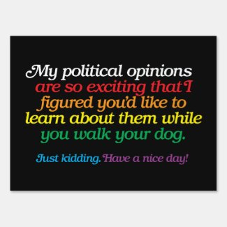 My Political Opinions Funny Yard Sign