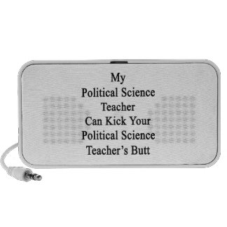 My Political Science Teacher Can Kick Your Politic Speaker System